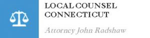 Local Counsel Connecticut - Attorney John Radshaw